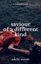 Saviour of a Different Kind | ✓ [EDITING] by adellewoods