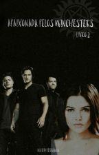 Apaixonada pelos Winchesters-Livro 2 by IngridDark