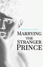 Marrying the Stranger Prince ✔ (The Stranger Prince Series #1) by Doesithurt_