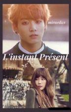 L'instant présent [Jungkook][BTS][TERMINÉ] by miraedws