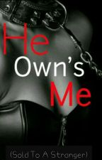 He Own's Me (Sold To A Stranger) [#wattys2016] by LovelyBlue2400