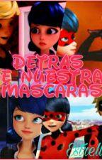 Detras de Nuestras Mascaras (Miraculus Ladybug) by Estrella163