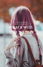 What's with the name? by Eyna_P