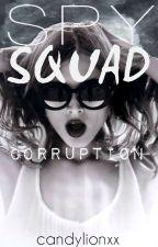 SPY SQUAD | CORRUPTION (Book 1) by candylionxx