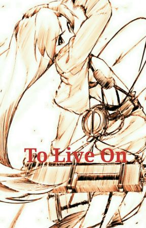 To Live On (AOT Fanfiction) [ON HOLD] by flames_of_freedom