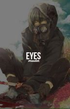 Eyes | Yandere!Male x Reader [DISCONTINUED] by nekura