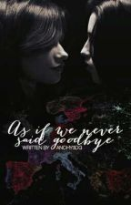 As If We Never Said Goodbye by Anchy3DG
