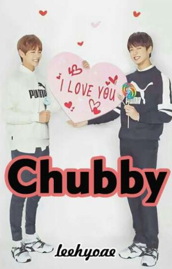 Chubby [TaeKook]