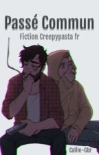 Passé Commun •CreepyPasta• by Callie-Gbr