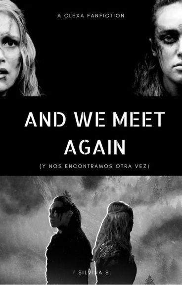 AND WE MEET AGAIN - CLEXA (Lexa y Clarke) Español