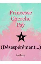 Princesse Cherche Psy (désespérément...) by AoiLeen