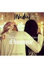 Nadia, victime d'un crime d'honneur [TERMINER] by ChroniqueuseMiimi