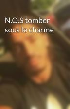 N.O.S tomber sous le charme by aya94460vlt