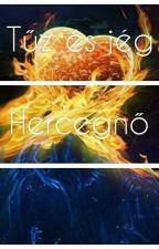 Tűz és Jég hercegnő [Befejezett]  by Alexastorylove