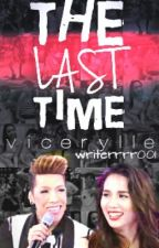 The Last Time [ViceRylle] by writerrrr001