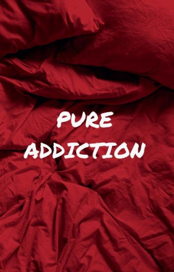 Pure Addiction [MxM]