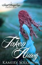 Taken Away (A Swept Away Saga Origins Story) by TheQueensofRomance