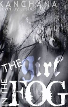 The Girl Of The Fog - ON HOLD - by Kanchana