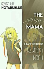 The Young mama {FanFiction} by uzumaki-naru