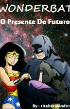 WonderBat - O Presente Do Futuro  by ritabatwonder