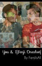 You & I|Fenji Oneshot| by fenjiIsAll