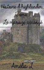 Histoire d'highlander, Tome 1: Le mariage arrangé by AmeliaLauteur