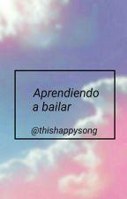 Aprendiendo a Bailar. by ThisHappySong
