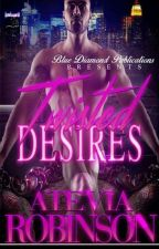 Twisted Desires  by AteviaRobinson