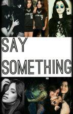 «Say Something» 《One Shot》 by LouzerPixz