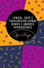 Lençol, café e travesseiro: sobre dores e amores verdadeiros by Giiinegri