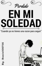 Perdido en mi Soledad. by DanielCG716