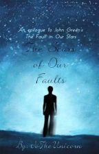 The Scars of Our Faults: An Epilogue to John Green's The Fault in Our Stars by JoTheUnicorn