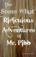 The Some What Ridiculous Adventures of Mr. Pibb by Horsesrule3