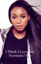 I Think I Love You (Normani/You) by 5hbetta