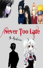 Never Too Late (A Naruto Fan Fic) by ChewedCrayon
