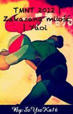 TMNT 2012 | Zakazana miłość | Yaoi by SzYszKa16