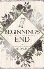 Beginning's End | Empire Saga Book Three  *COMING SOON* by druidrose