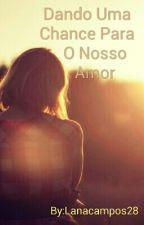 Dando Uma Chance Para O Nosso Amor by Lanacampos28