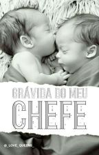 Grávida Do Meu Chefe by _Love_Queens_