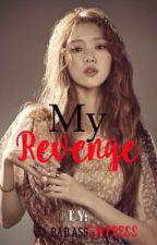 My Revenge by BadassEmpress