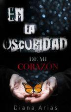 En la oscuridad de mi corazón by dianamariajose33