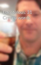 Edentulous: 31 Creepy words by GregCarrico