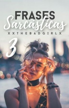 Frases sarcásticas #3 by xxTheBadGirlx