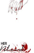 Her Blood [SLOW UPDATES] by kimyona-