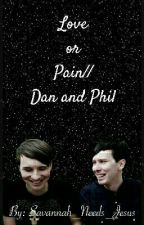 Love or Pain?// Dan and Phil by Savannah_Needs_Jesus