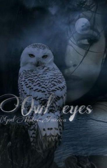 Owl eyes.
