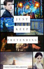 Just Keep Pretending by takeiteasybelabook