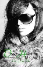 Don't Howl Mr. Mate Or You Die by SatJ23