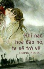 [Oneshot - Đam mỹ] Khi nào hoa đào nở, ta sẽ trở về ... _ Dương Phong by tieutieuphong