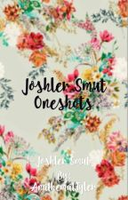 Joshler Smut Oneshots by AnathematTyler